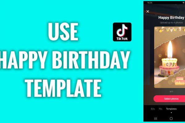 How to use a Happy Birthday template on TikTok